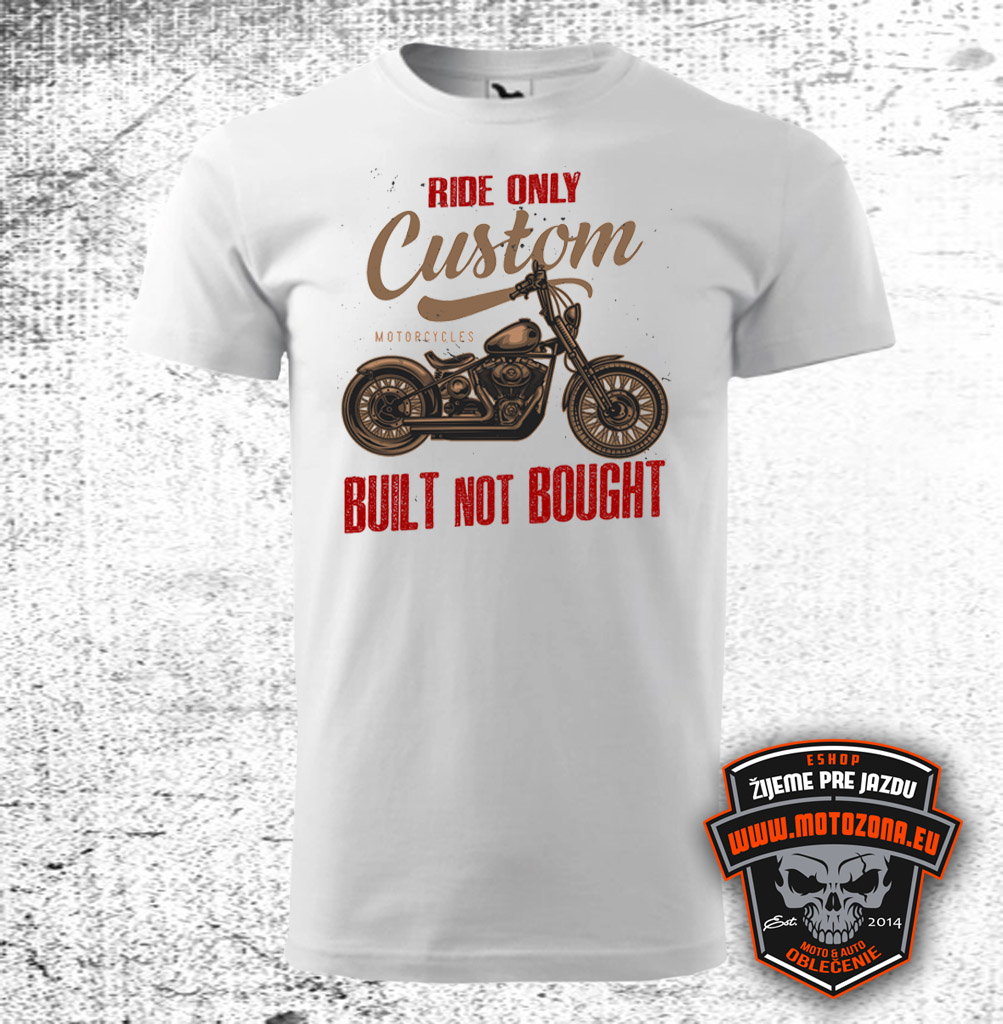 Moto tričko Ride only Custom motorcycles